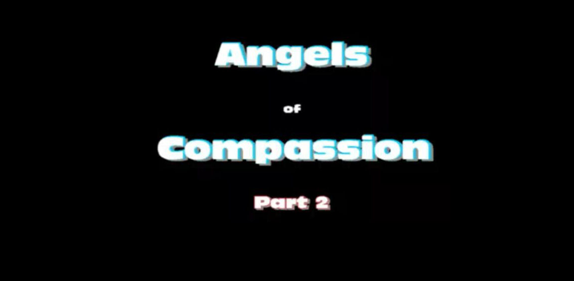 Angels of Compassion -- Part Two