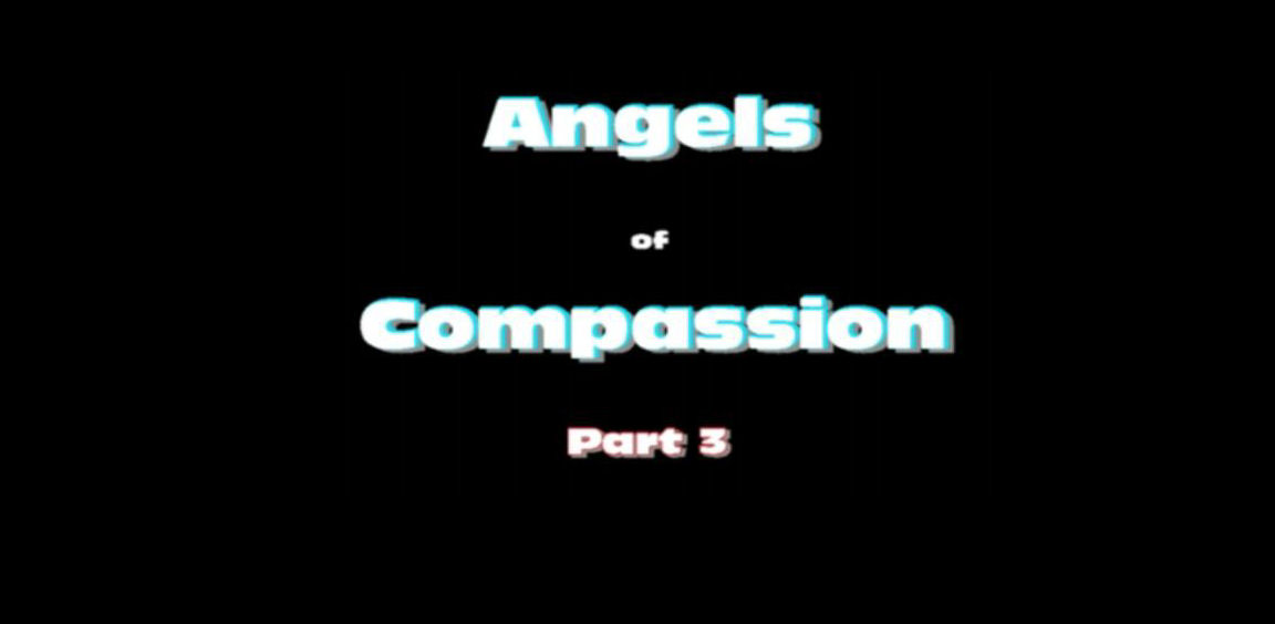 Angels of Compassion -- Part Three